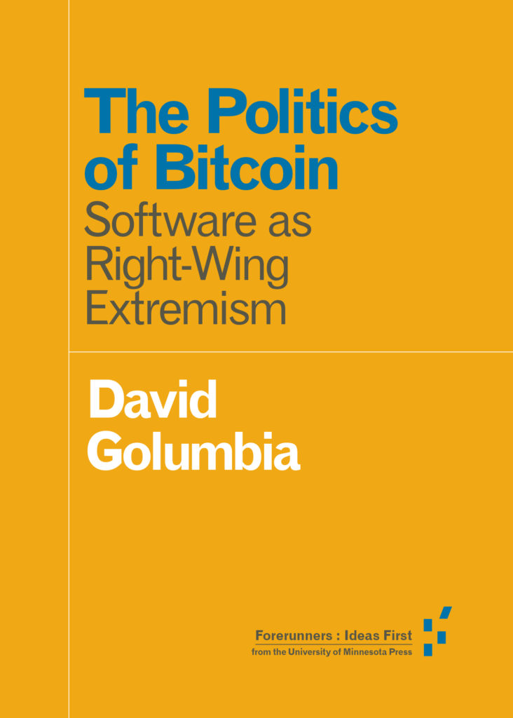 The Politics of Bitcoin (University of Minnesota Press, 2016)